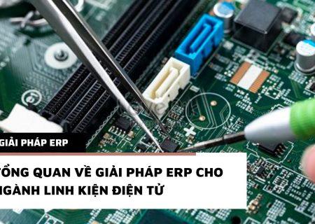 Tổng quan về giải pháp ERP cho ngành linh kiện – Điện tử